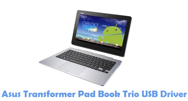 Download Asus Transformer Pad Book Trio USB Driver