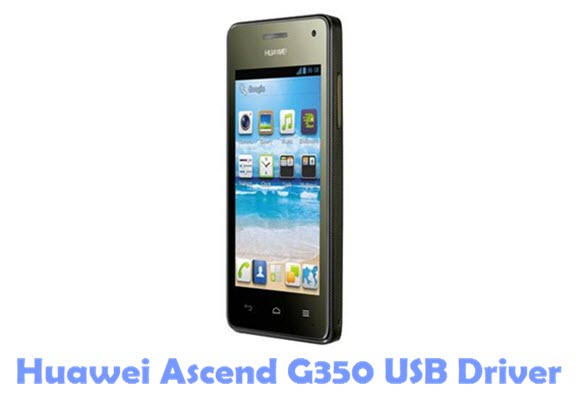 Download Huawei Ascend G350 USB Driver