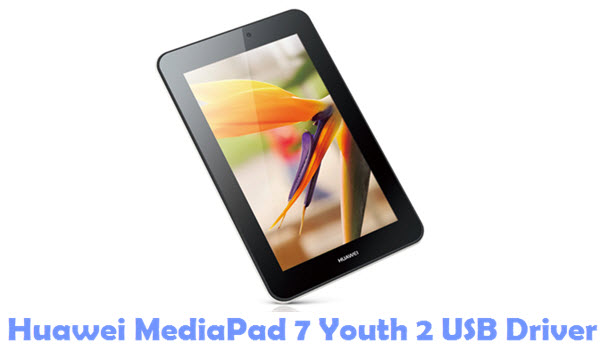 Download Huawei MediaPad 7 Youth 2 USB Driver