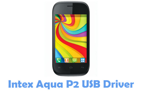 Download Intex Aqua P2 USB Driver