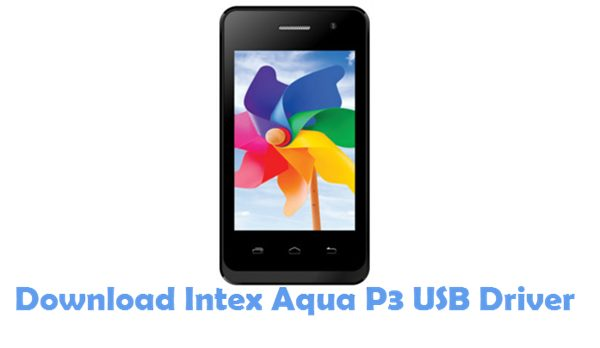 Download Intex Aqua P3 USB Driver