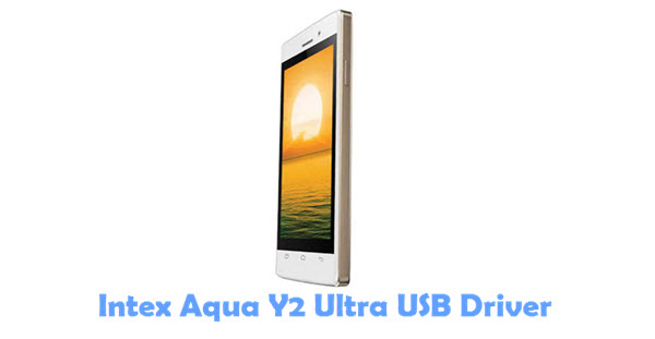 Download Intex Aqua Y2 Ultra USB Driver