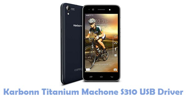Download Karbonn Titanium Machone S310 USB Driver