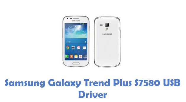 Samsung Galaxy Trend Plus S7580 USB Driver