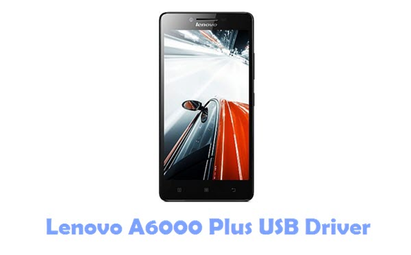 Download Lenovo A6000 Plus USB Driver