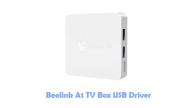 Download Beelink A1 TV Box USB Driver