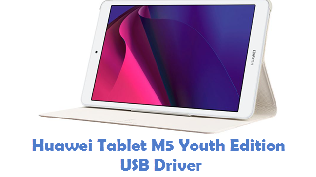 Huawei Tablet M5 Youth Edition USB Driver