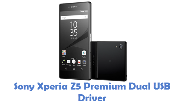 Sony Xperia Z5 Premium Dual USB Driver